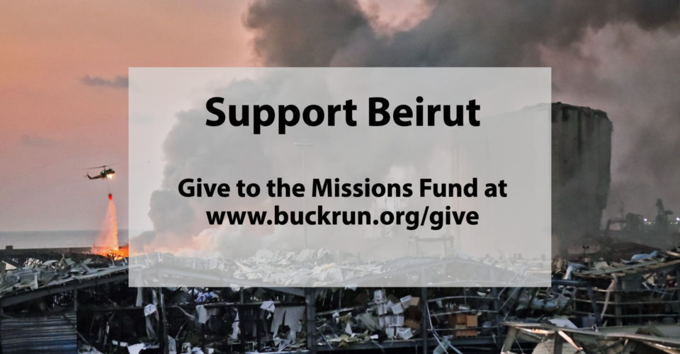 Buck Run is donating $10,000 to City Bible Church of Beirut and Send Relief to assist in the relief efforts in Beirut.