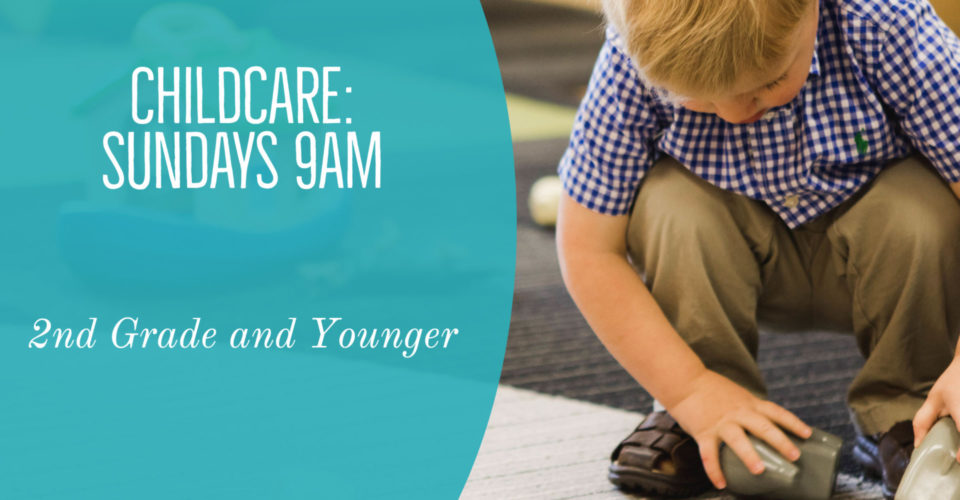 Childcare is available each Sunday at 9 AM for 2nd graders and younger.