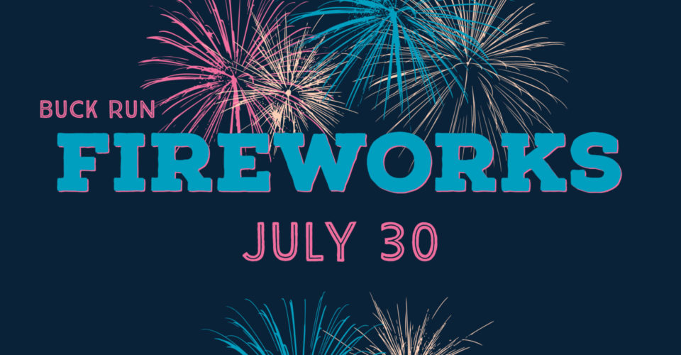 Don't miss fireworks at Buck Run on July 30! Activities will be available leading up to the fireworks show at dark.