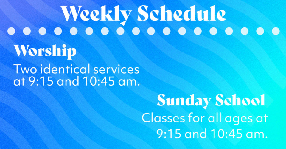 Gather with us each week for Worship and Sunday School at 9:15 & 10:45 am.